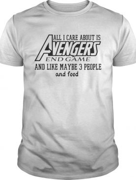 All I care about is Avengers and game and like maybe 3 people and food tshirt