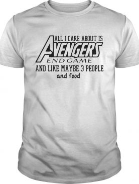 All I care about is Avengers endgame and like maybe 3 people and food tshirt