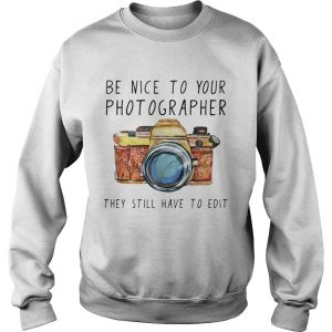 Be nice to your photographer they still have to edit Sweat shirt