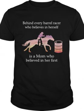 Behind every barrel racer who believes in herself is a Mom tshirt