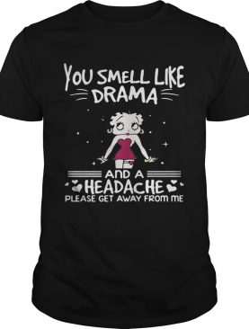 Betty Boop you smell like drama and a headache please get away from me tshirt