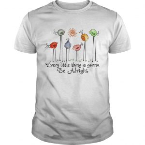 Bird every little thing gonna be alright Unisex shirt