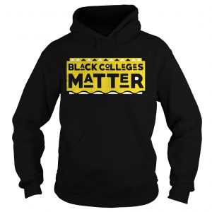 Black Colleges Matter Hoodie shirt
