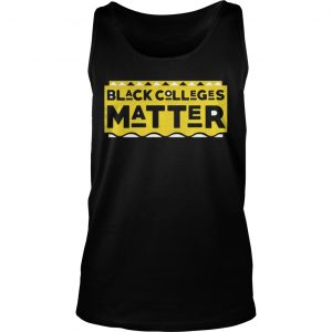 Black Colleges Matter Tank Top shirt