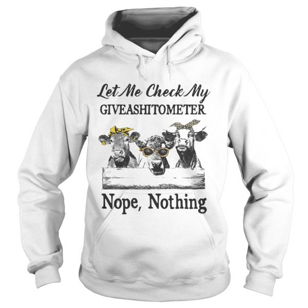 Cows Lest me check my giveshitometer nope nothing Hoodie shirt