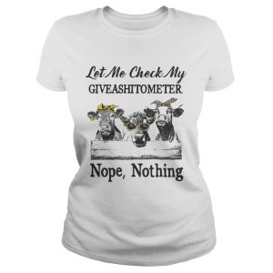 Cows Lest me check my giveshitometer nope nothing Ladies shirt