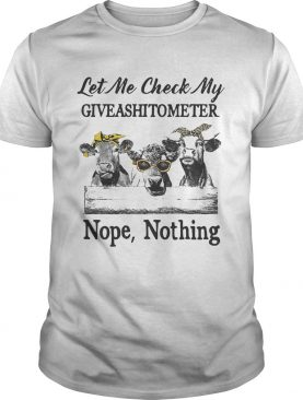 Cows Lest me check my giveshitometer nope nothing tshirt