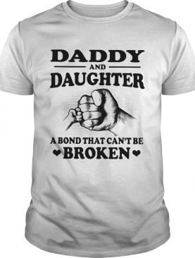 Daddy and daughter a bond that can't be broken tshirt