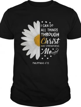 Daisy I can do all things through Christ who strengthens me Philippians 4 13 tshirt
