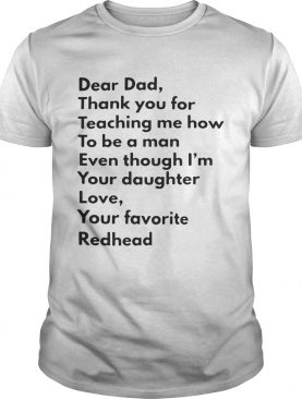 Dear dad thank you for teaching me how to be a man even though I'm you daughter tshirt