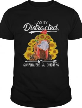 Easily Distracted By Sunflowers And Chickens TShirt