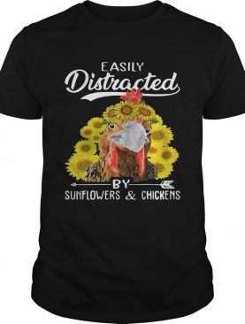 Easily distracted by sunflowers and chickens tshirts