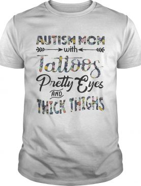 Flower Autism mom with tattoos pretty eyes and thick thighs tshirt