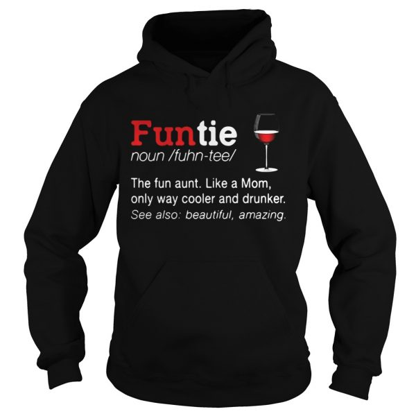 Funtie the fun aunt like a mom only ways cooler and drunker Hoodie shirt