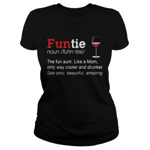 Funtie the fun aunt like a mom only ways cooler and drunker Ladies shirt