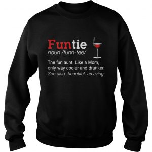 Funtie the fun aunt like a mom only ways cooler and drunker Sweat shirt