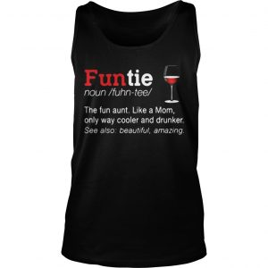 Funtie the fun aunt like a mom only ways cooler and drunker Tank Top shirt