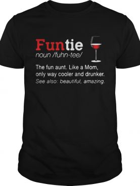 Funtie the fun aunt like a mom only ways cooler and drunker tshirt