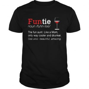 Funtie the fun aunt like a mom only ways cooler and drunker Unisex shirt