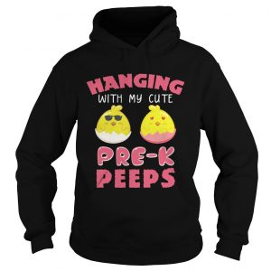 Hanging With My Cute Pre-K Peeps Easter Hoodie T-shirt