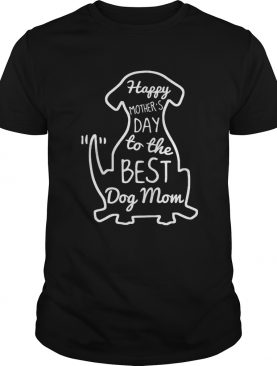 Happy Mother's Day to the best dog mom tshirt
