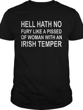 Hell hath no fury like a pissed of woman with an Irish temper tshirt
