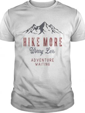 Hike More Worry Less Adventure Waiting TShirt