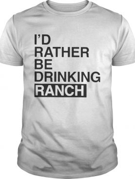 I'd Rather Be Drinking Ranch TShirt