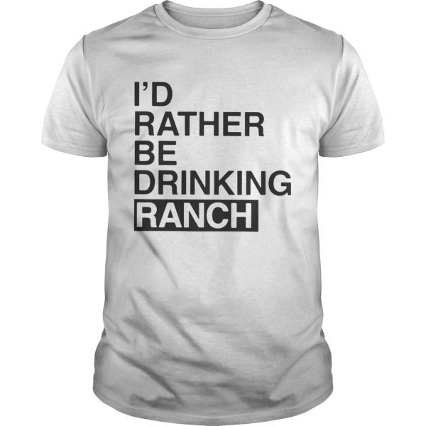 I'd Rather Be Drinking Ranch Unisex Shirt