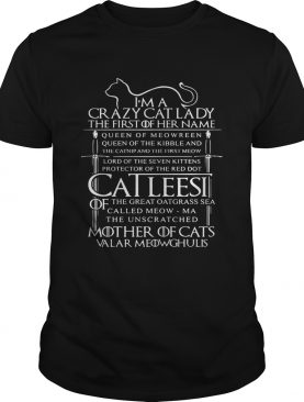I'm a crazy cat lady the first of her name queen of meowreen tshirt
