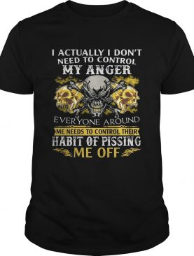 I Actually Don't Need To Control My Anger Habit Of Pissing TShirt