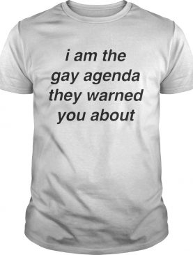 I Am The Gay Agenda They Warned You About TShirt