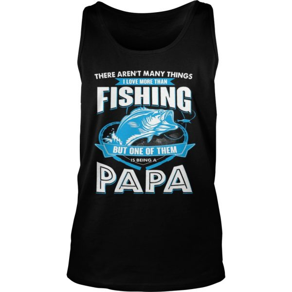 8f6370f68e321 I Love More Than Fishing But One Of Them Is Being A Papa TShirt ...