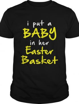 I put a baby in her easter basket funny pregnancy announ cement easter tshirt