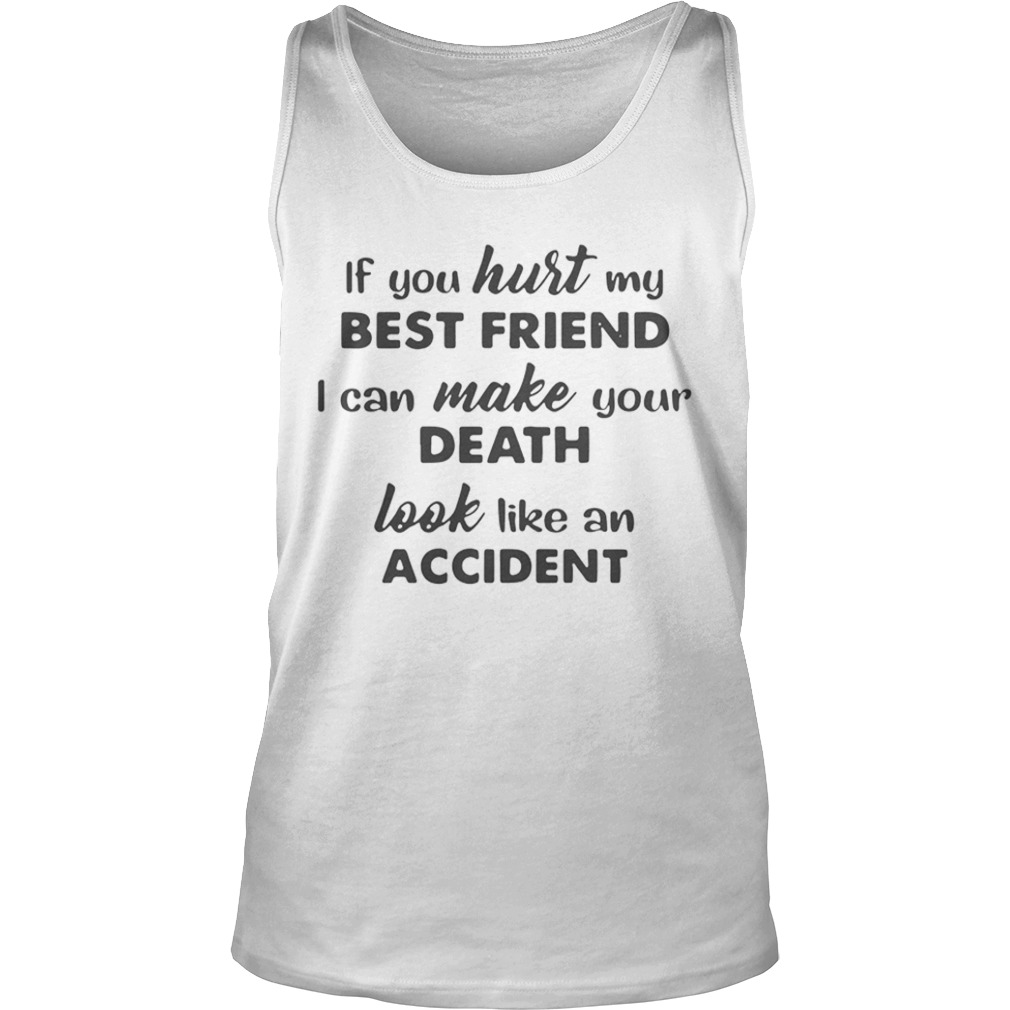 457595c3 If You Hurt My Best Friend I Can Make Your Death Tshirt - Trend T ...
