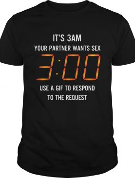 It's 3 am your partner want sex use gif to respond to the request tshirt