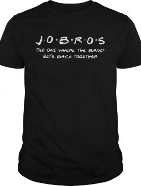 Jobros the one where the band gets back together tshirt