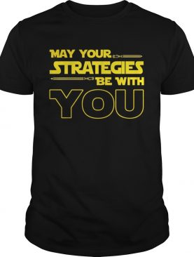 May Your strategies be with you star war version tshirt