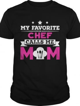 My Favorite Chef Calls Me Mom Awesome Gift TShirts