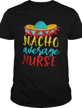 Nacho Average nurse tshirt
