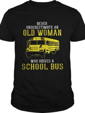 Never underestimate an old woman who drives a school bus tshirt