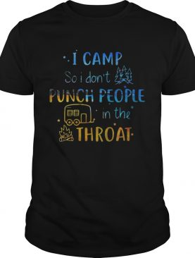 Official I camp so I don't punch people in the throat tshirt