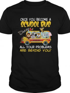 Once You Become A School Bus Driver All My Problems Are Behind Me Zoo Version tshirt