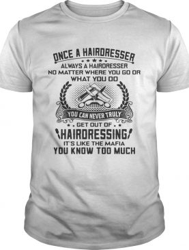 Once a hairdresser always a hairdresser no matter where you go or what you do you tshirt
