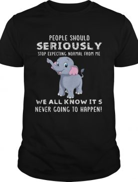 People Should Seriously Stop Expecting Normal From Me Elephant Version tshirt