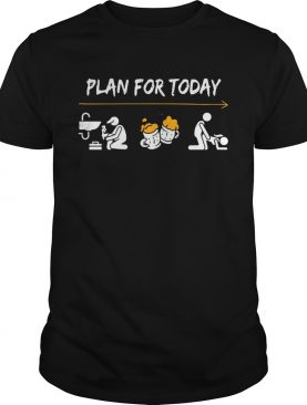 Plan for today are plumber beer and sex tshirt