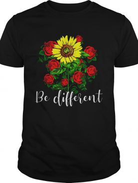 Rose And Sunflower Be Different tshirt