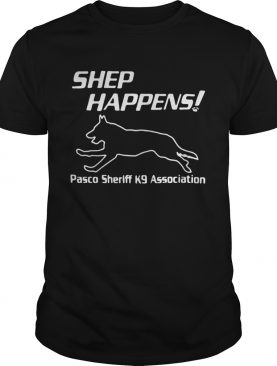Shep Happens pasco sheriff k9 association tshirt