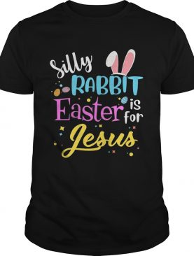 Silly Rabbit Easter Is For Jesus Funny Easter Gift TShirt