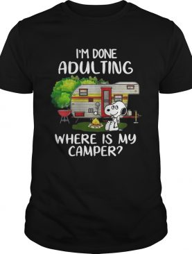 Snoopy I'm done adulting where is my camper tshirt